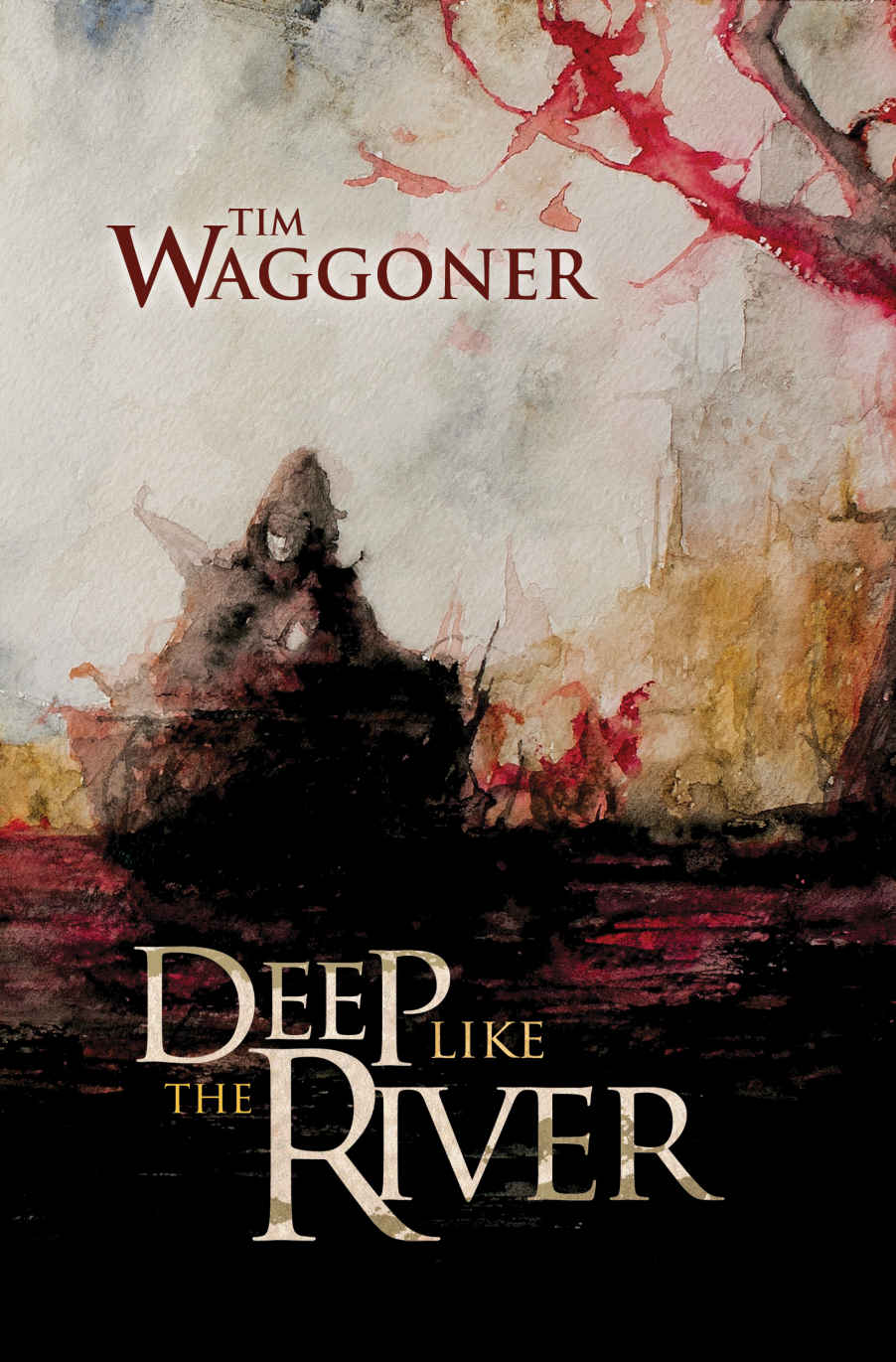 Deep Like The River by Tim Waggoner