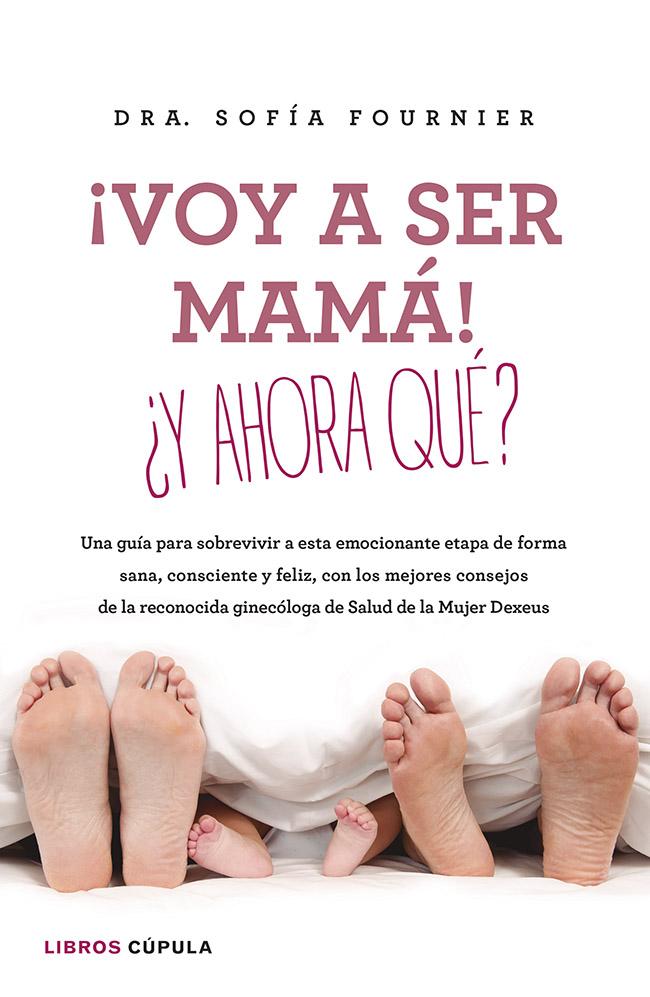 ¡Voy a ser mamá! ¿Y ahora qué? de Sofía Fournier