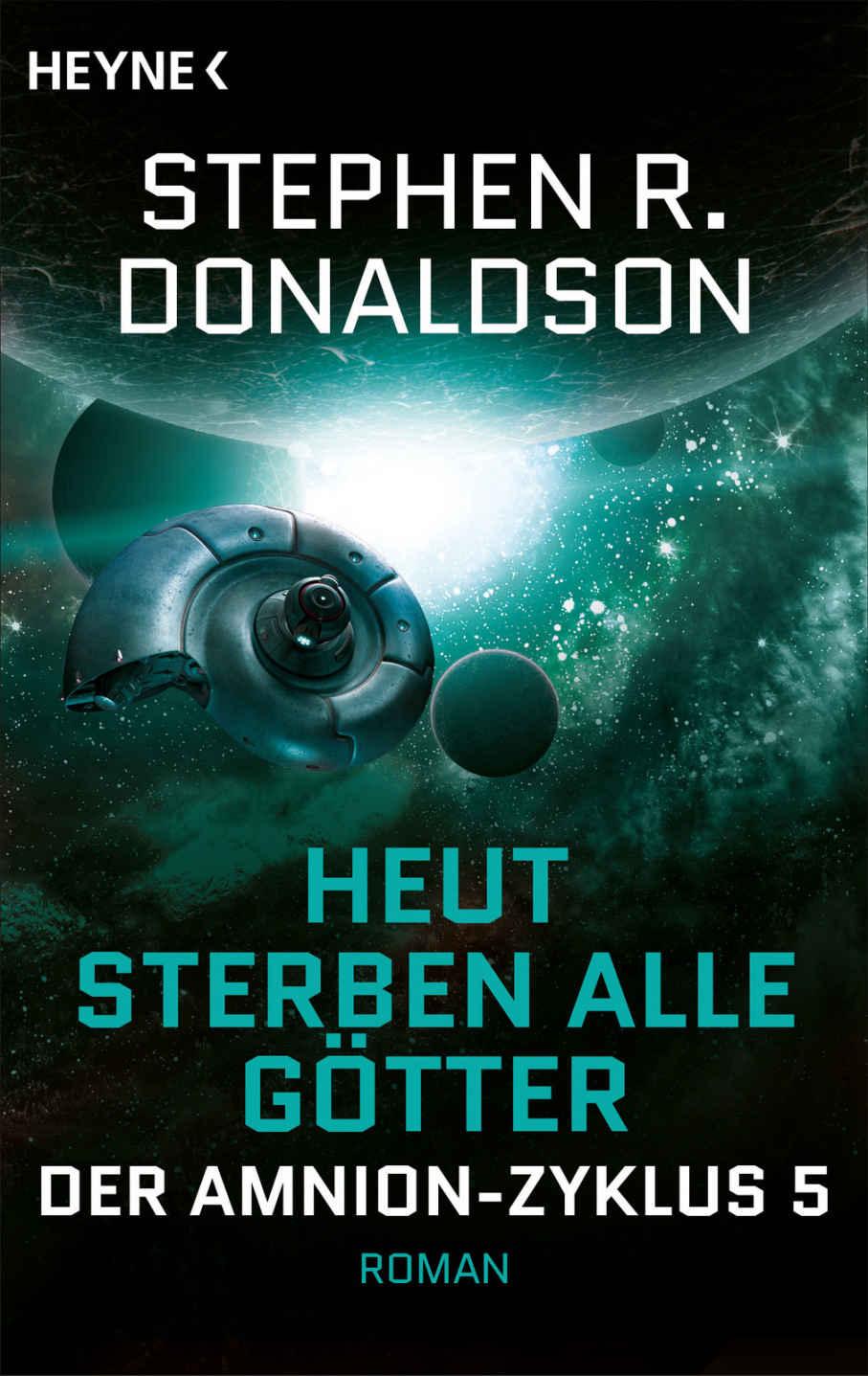 Stephen R. Donaldson - Der Schritt ins Verderben: Heut sterben alle Götter (Amnion-Zyklus 5)