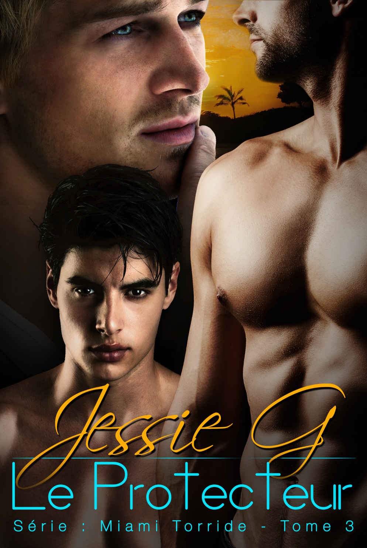 JESSIE G - MIAMI TORRIDE - Tome 3 : Le protecteur 2112163247