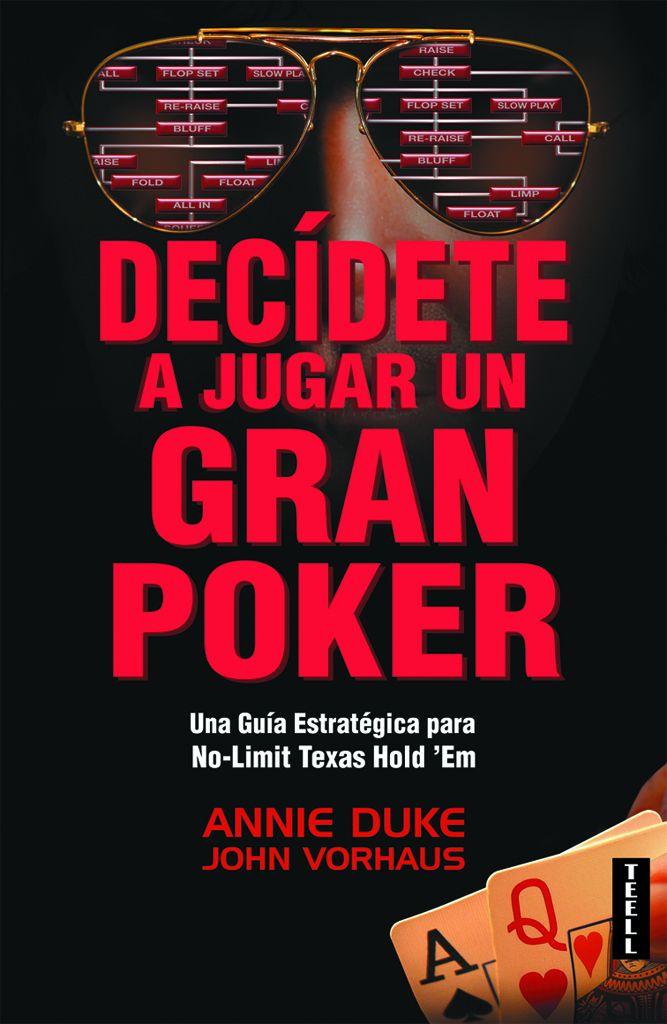 Decídete a jugar un gran póker de Annie Duke y John Vorhaus