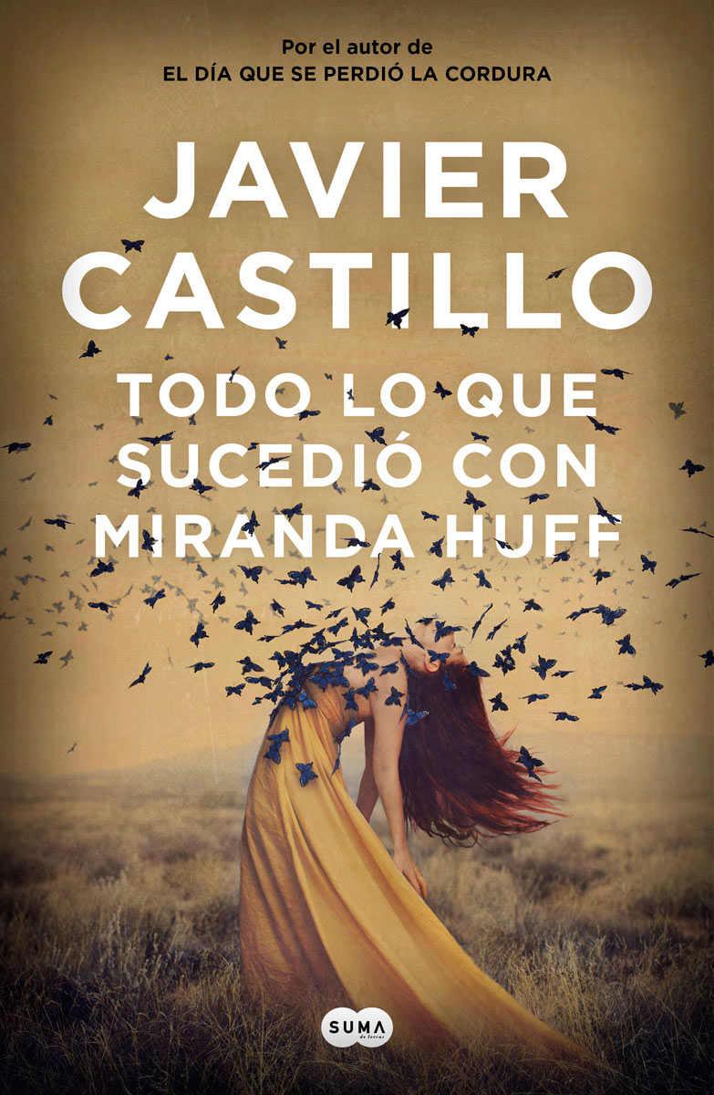 Todo lo que sucedió con Miranda Huff de Javier Castillo