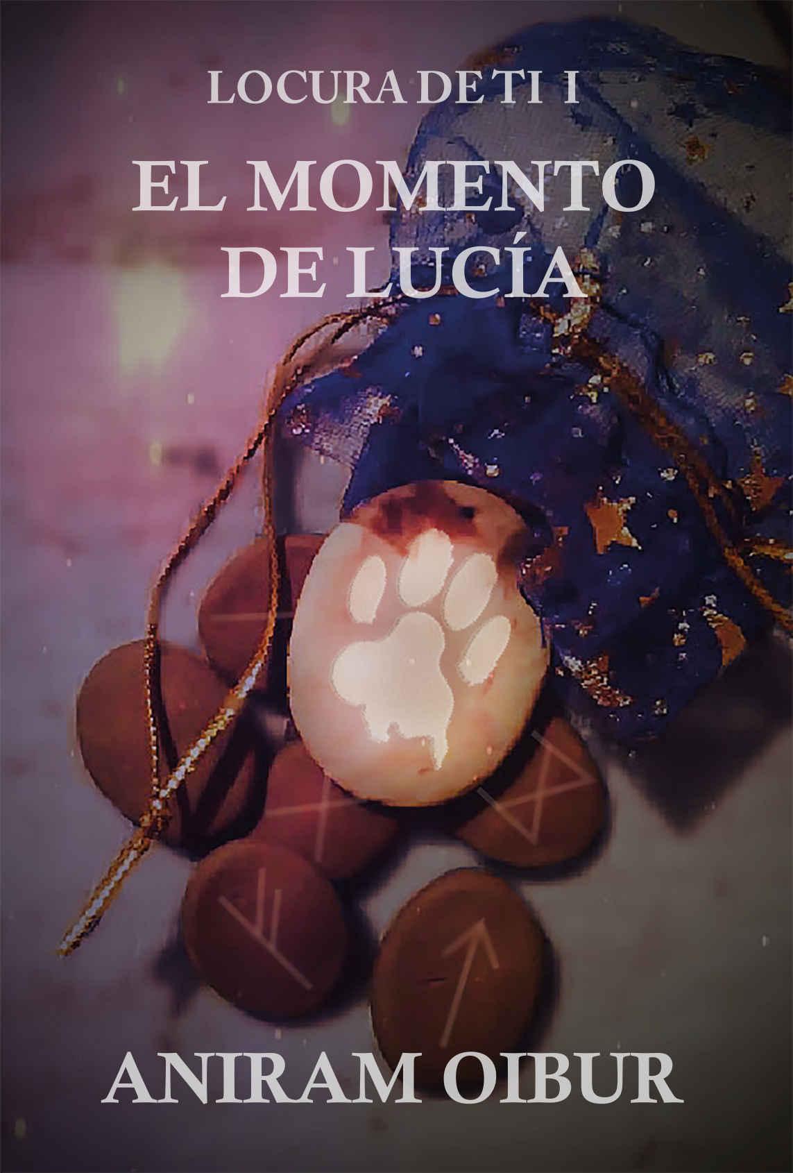 El momento de Lucía (Locura de ti nº 1) de Aniram Oibur