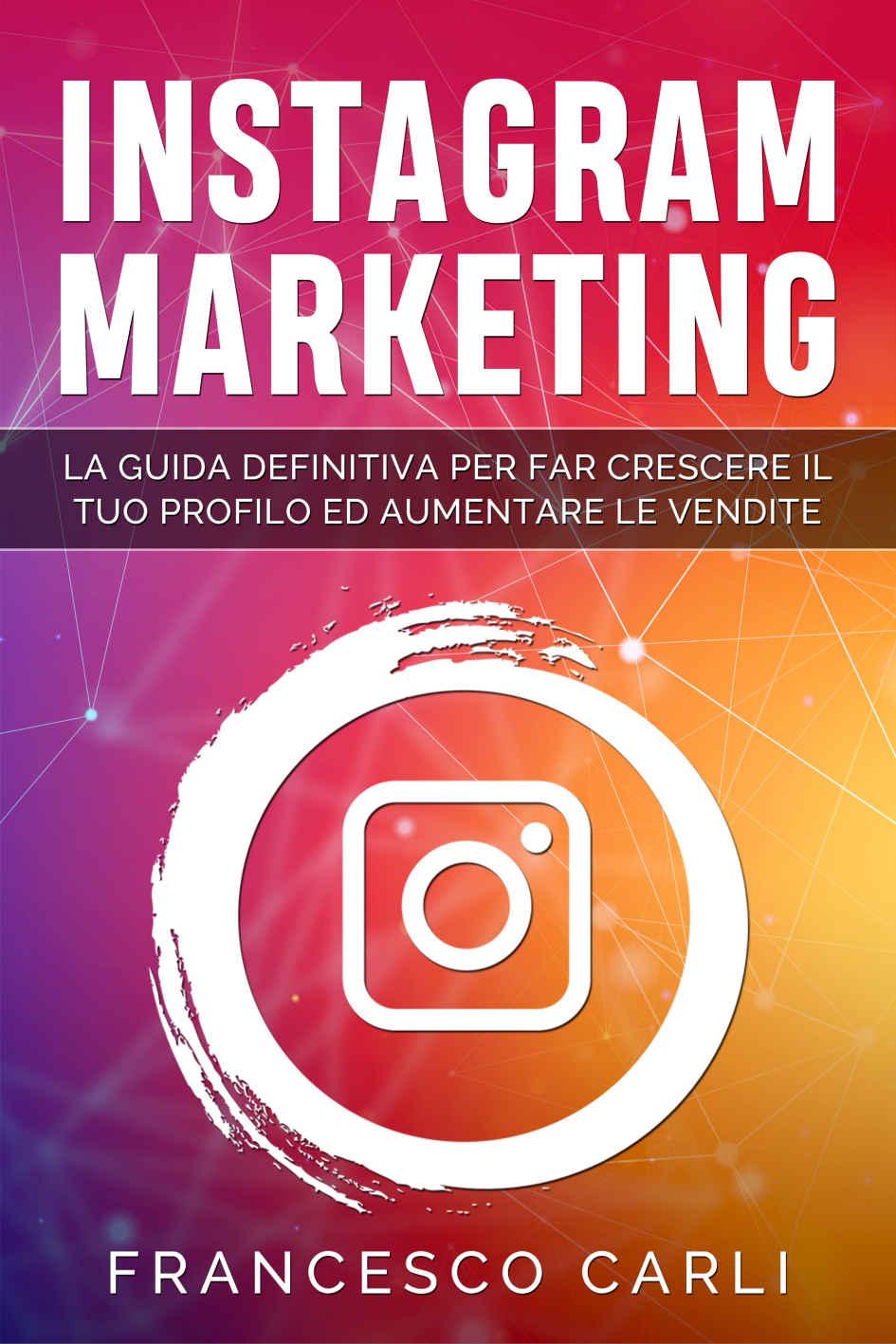 libro: Instagram Marketing: La guida definitiva per far crescere il tuo profilo ed aumentare le vendite